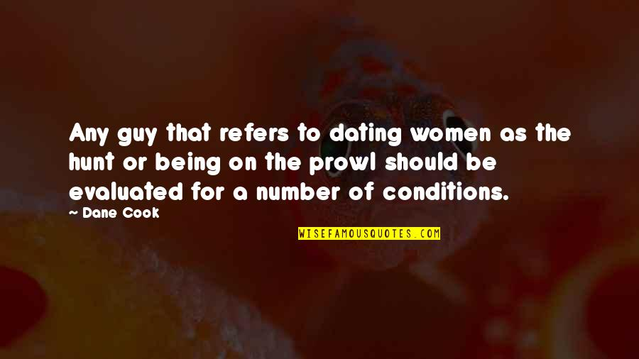 Prowl Quotes By Dane Cook: Any guy that refers to dating women as