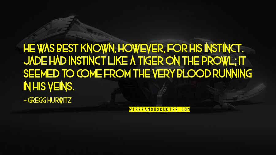 Prowl Quotes By Gregg Hurwitz: He was best known, however, for his instinct.