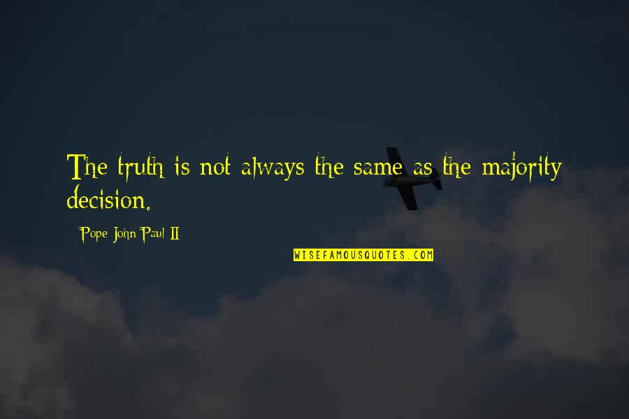 Prowl Quotes By Pope John Paul II: The truth is not always the same as