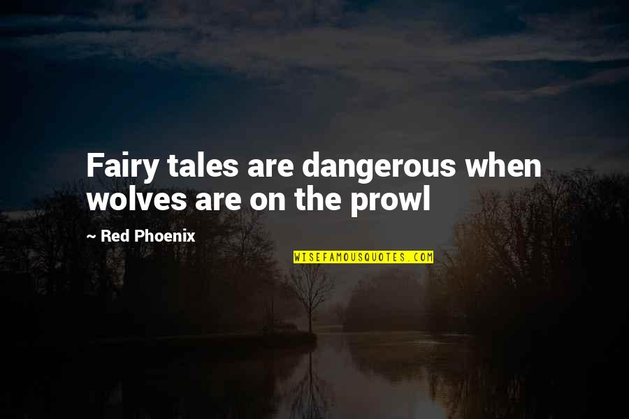 Prowl Quotes By Red Phoenix: Fairy tales are dangerous when wolves are on