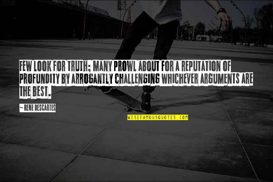 Prowl Quotes By Rene Descartes: Few look for truth; many prowl about for