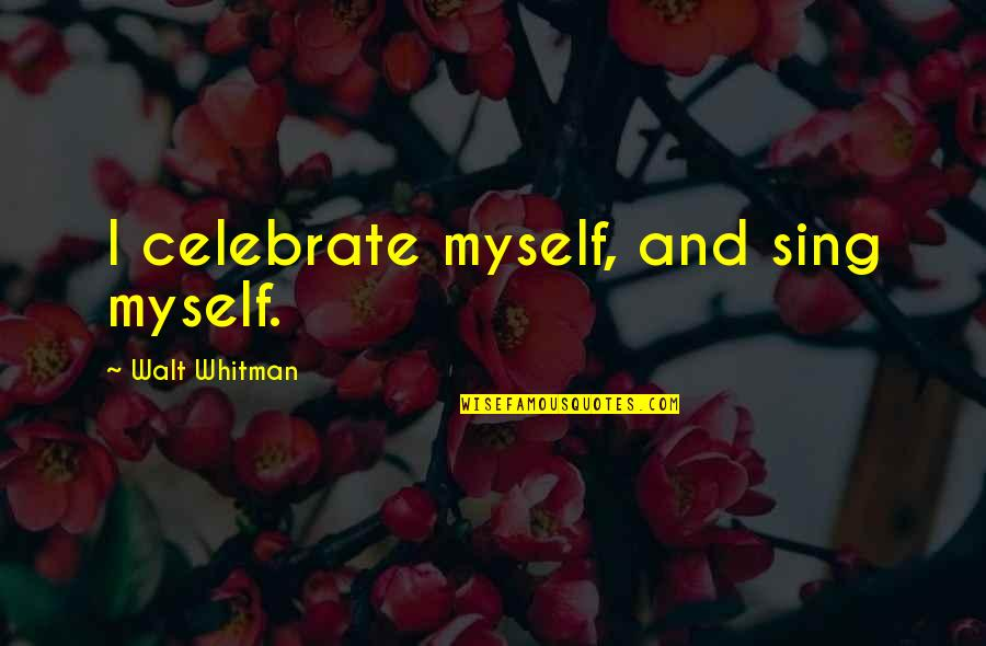 Prowl Quotes By Walt Whitman: I celebrate myself, and sing myself.