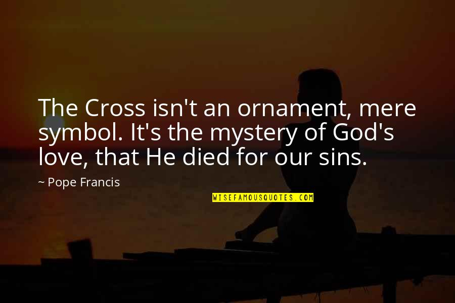 Prudential Auto Insurance Quotes By Pope Francis: The Cross isn't an ornament, mere symbol. It's