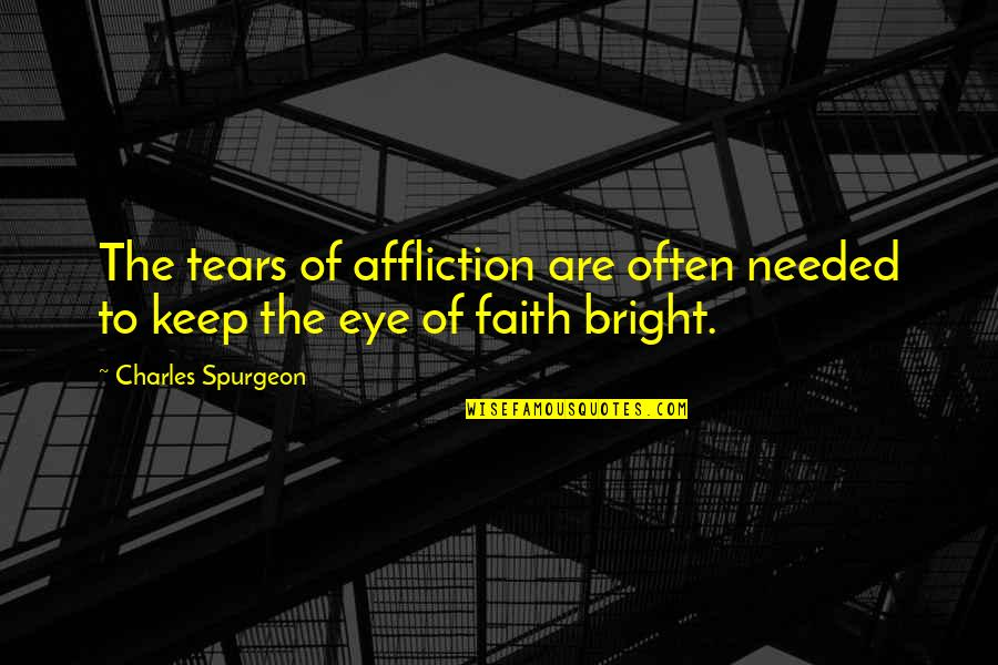 Prudhoe Quotes By Charles Spurgeon: The tears of affliction are often needed to