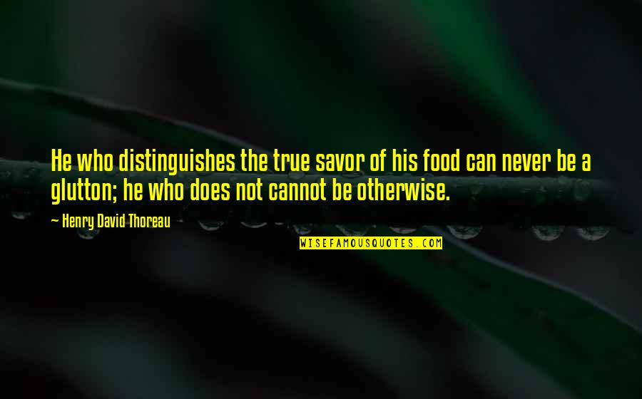 Prudhoe Quotes By Henry David Thoreau: He who distinguishes the true savor of his