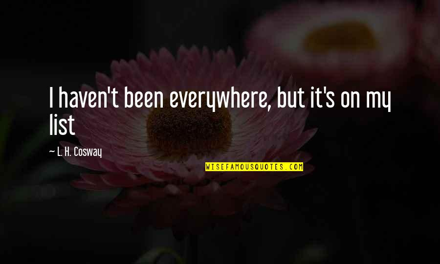 Prudhoe Quotes By L. H. Cosway: I haven't been everywhere, but it's on my