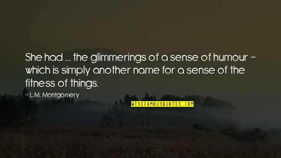 Prudhoe Quotes By L.M. Montgomery: She had ... the glimmerings of a sense