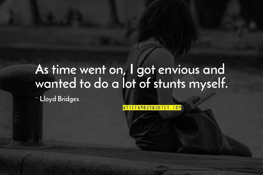 Prudhoe Quotes By Lloyd Bridges: As time went on, I got envious and