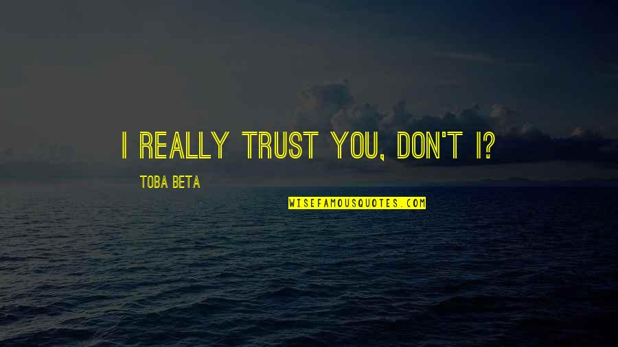 Prudhoe Quotes By Toba Beta: I really trust you, don't I?
