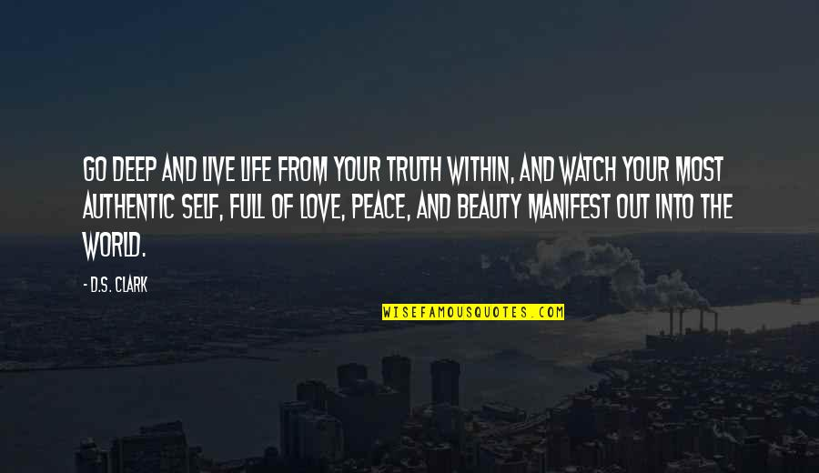 Pruning Quotes By D.S. Clark: Go deep and live life from your truth