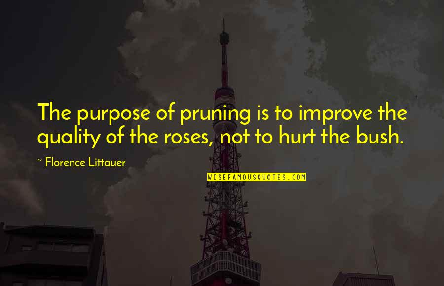 Pruning Quotes By Florence Littauer: The purpose of pruning is to improve the