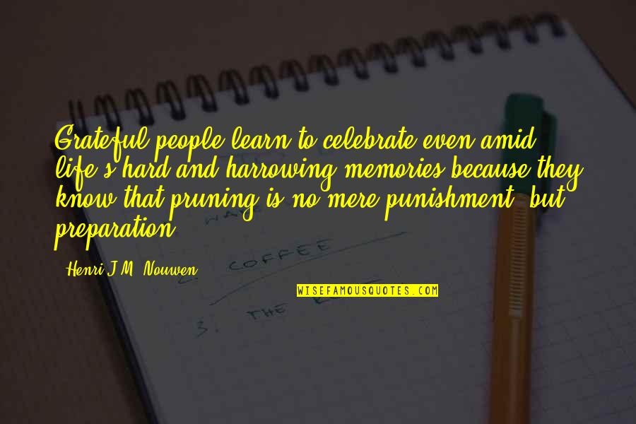 Pruning Quotes By Henri J.M. Nouwen: Grateful people learn to celebrate even amid life's