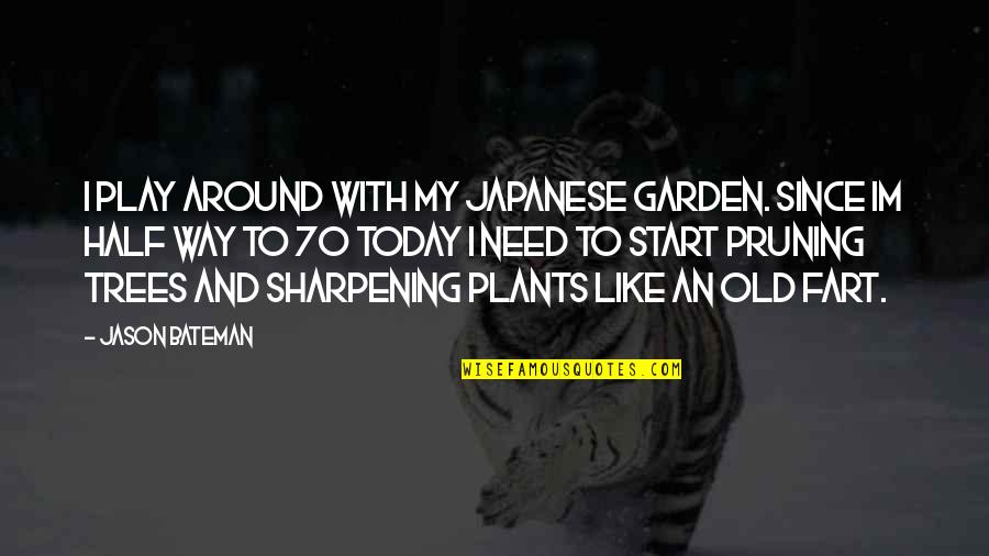 Pruning Quotes By Jason Bateman: I play around with my Japanese Garden. Since
