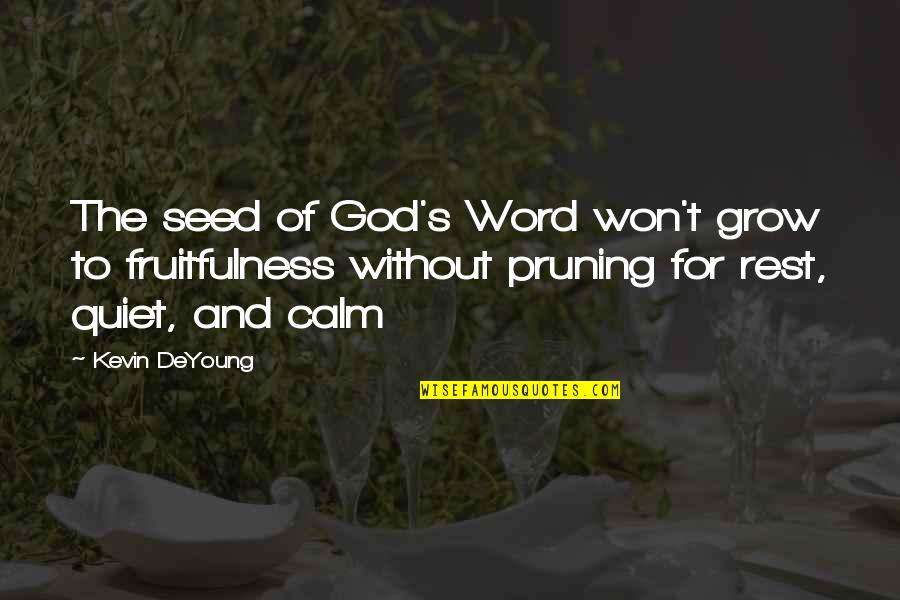 Pruning Quotes By Kevin DeYoung: The seed of God's Word won't grow to