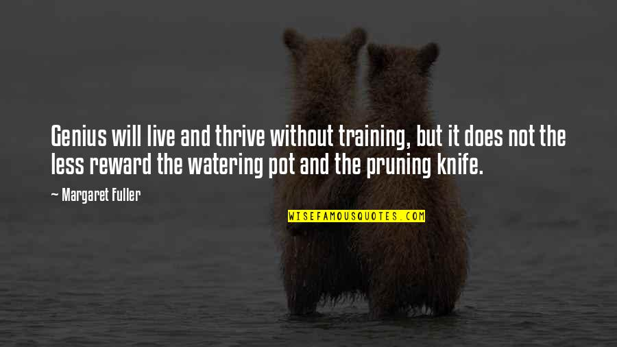 Pruning Quotes By Margaret Fuller: Genius will live and thrive without training, but