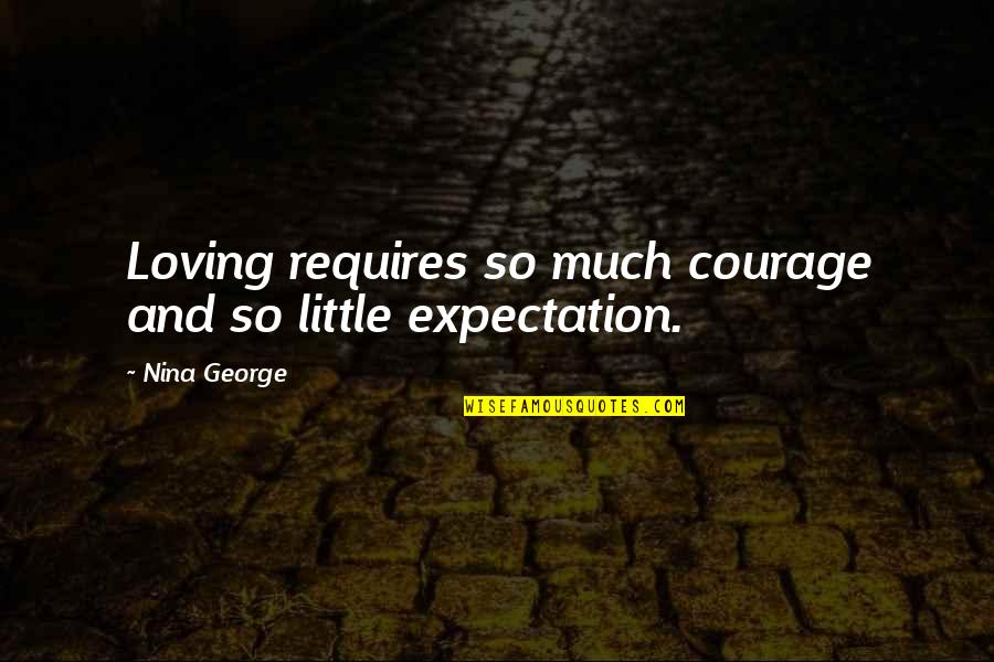 Pruning Quotes By Nina George: Loving requires so much courage and so little