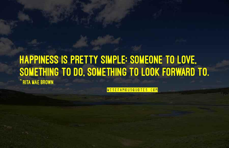 Pruning Quotes By Rita Mae Brown: Happiness is pretty simple: someone to love, something