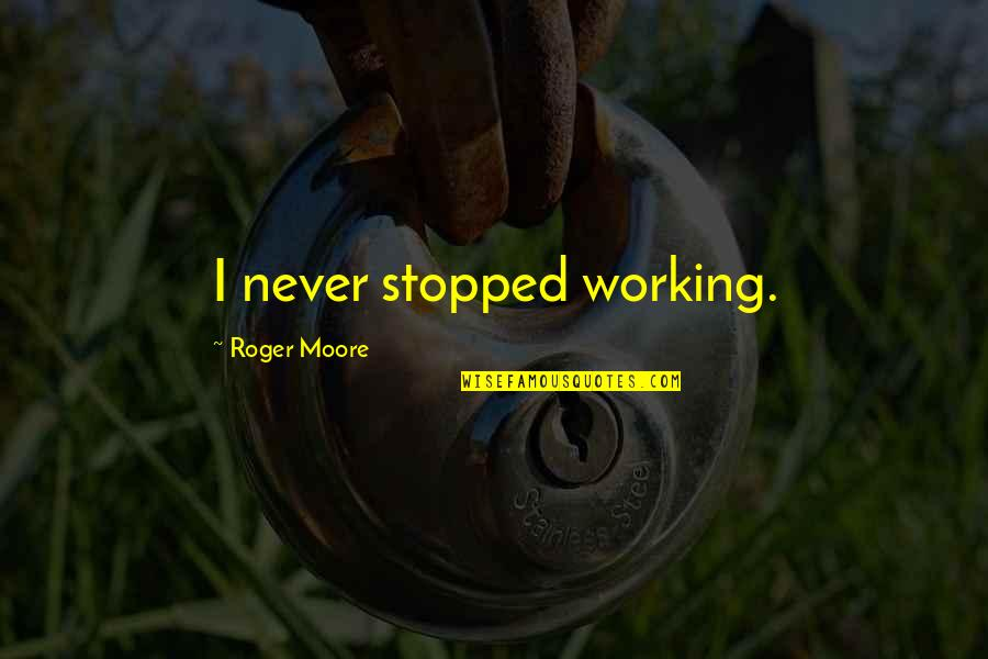 Pruning Quotes By Roger Moore: I never stopped working.