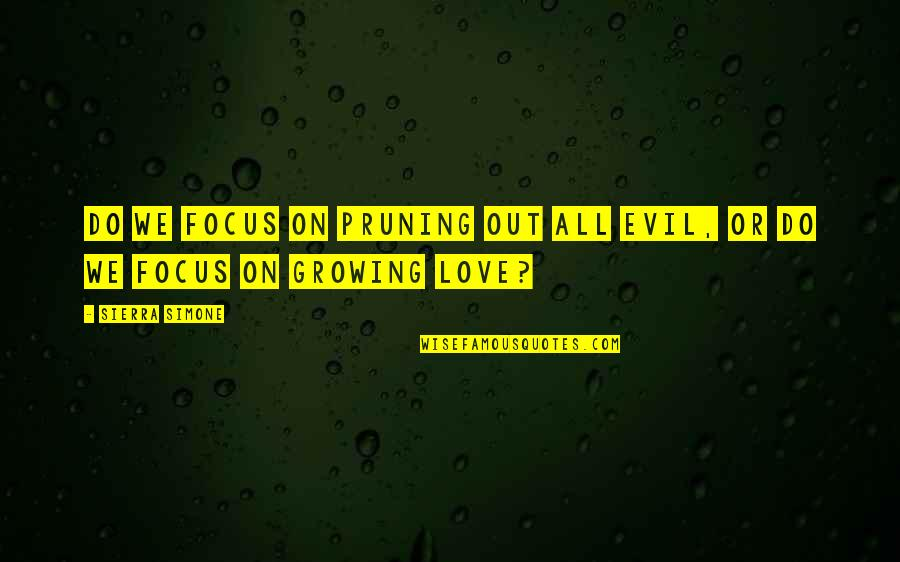 Pruning Quotes By Sierra Simone: Do we focus on pruning out all evil,