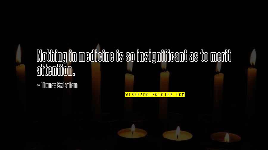 Pruning Quotes By Thomas Sydenham: Nothing in medicine is so insignificant as to