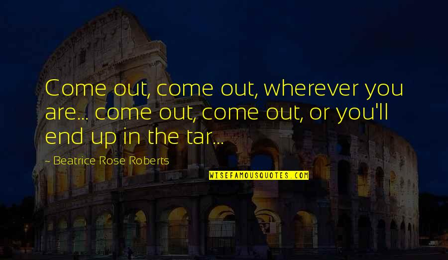 Prusis Quotes By Beatrice Rose Roberts: Come out, come out, wherever you are... come
