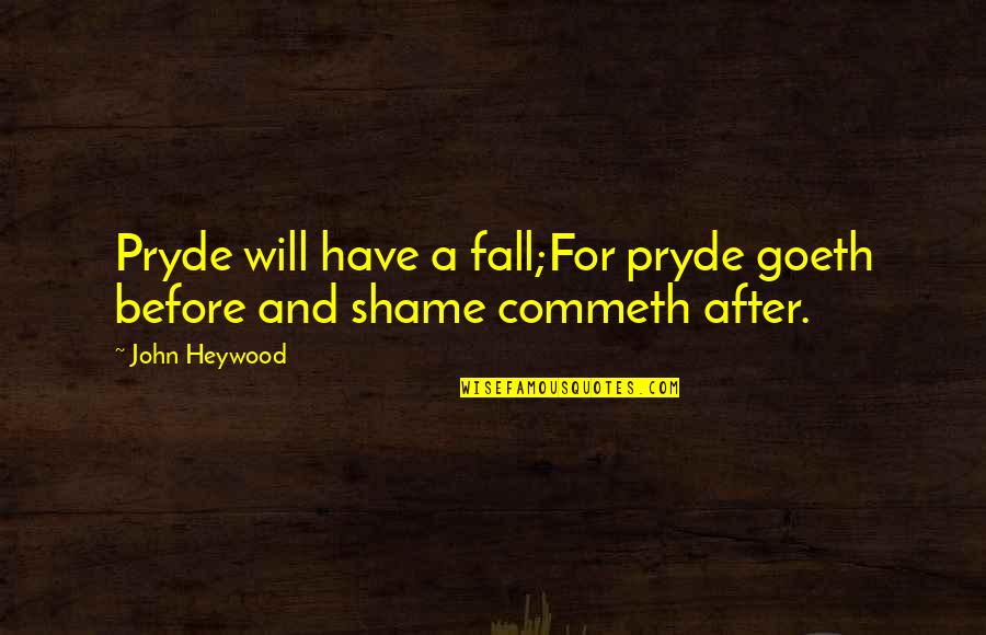 Pryde Quotes By John Heywood: Pryde will have a fall;For pryde goeth before