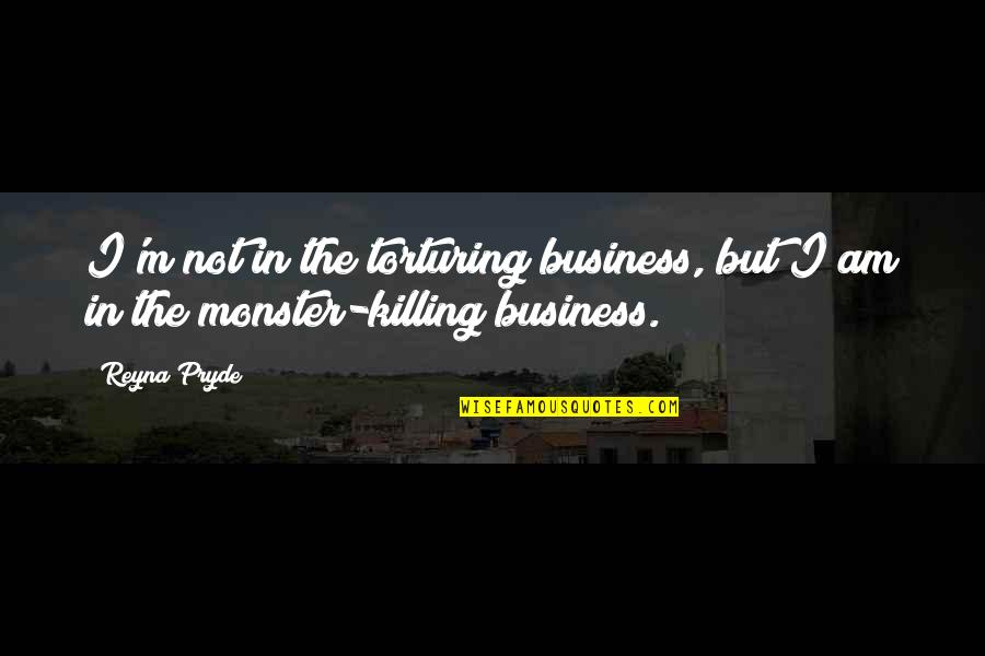 Pryde Quotes By Reyna Pryde: I'm not in the torturing business, but I