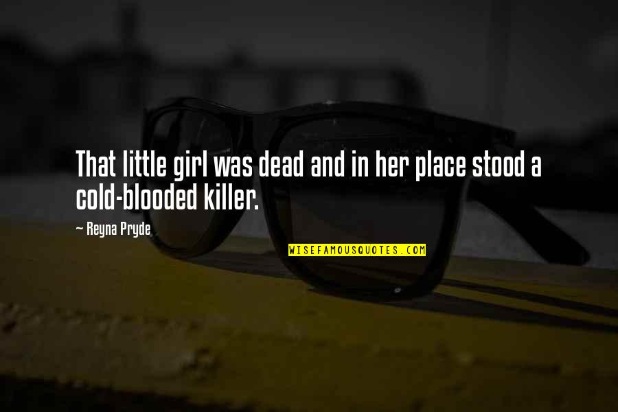 Pryde Quotes By Reyna Pryde: That little girl was dead and in her