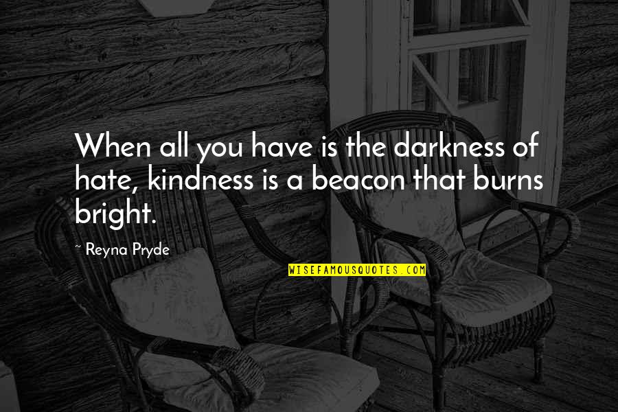 Pryde Quotes By Reyna Pryde: When all you have is the darkness of