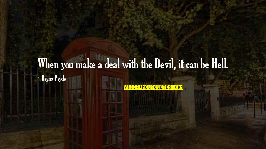 Pryde Quotes By Reyna Pryde: When you make a deal with the Devil,