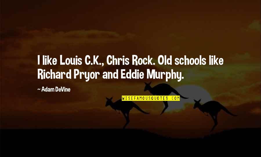 Pryor's Quotes By Adam DeVine: I like Louis C.K., Chris Rock. Old schools