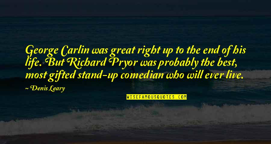 Pryor's Quotes By Denis Leary: George Carlin was great right up to the