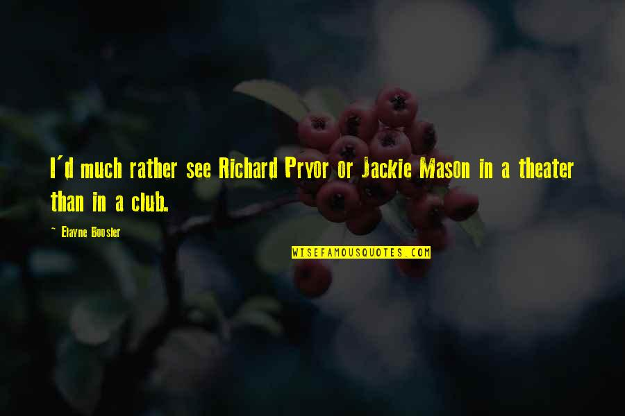 Pryor's Quotes By Elayne Boosler: I'd much rather see Richard Pryor or Jackie