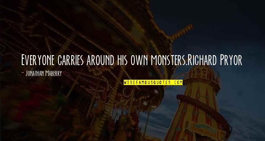 Pryor's Quotes By Jonathan Maberry: Everyone carries around his own monsters.Richard Pryor