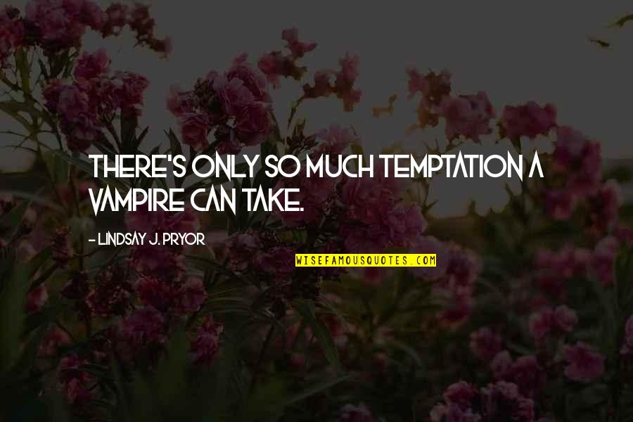 Pryor's Quotes By Lindsay J. Pryor: There's only so much temptation a vampire can