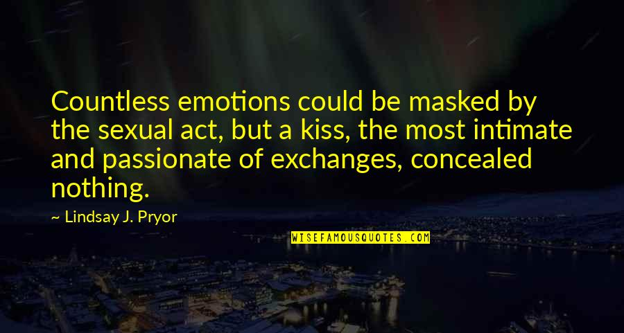 Pryor's Quotes By Lindsay J. Pryor: Countless emotions could be masked by the sexual