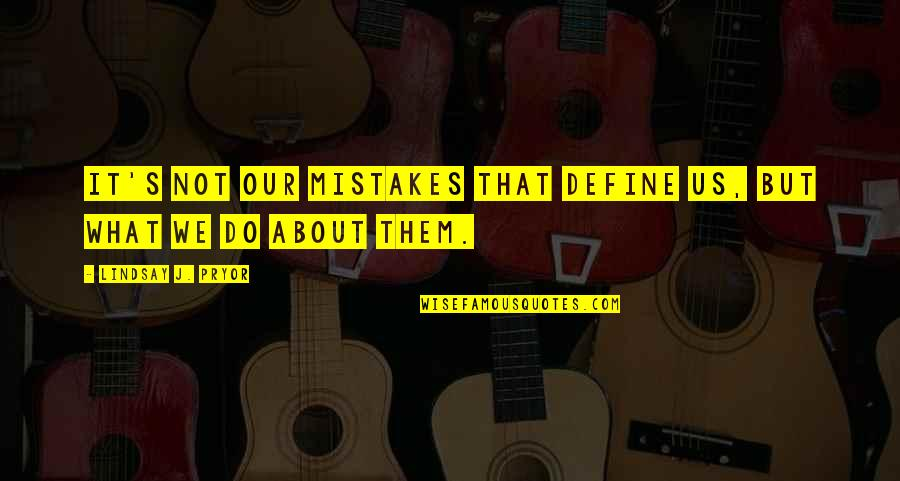 Pryor's Quotes By Lindsay J. Pryor: It's not our mistakes that define us, but