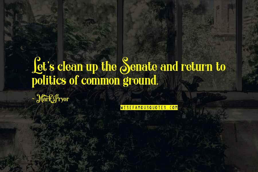 Pryor's Quotes By Mark Pryor: Let's clean up the Senate and return to