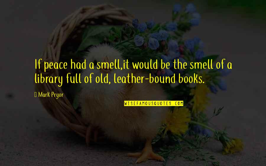 Pryor's Quotes By Mark Pryor: If peace had a smell,it would be the