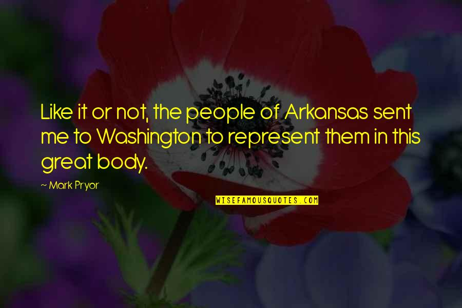 Pryor's Quotes By Mark Pryor: Like it or not, the people of Arkansas