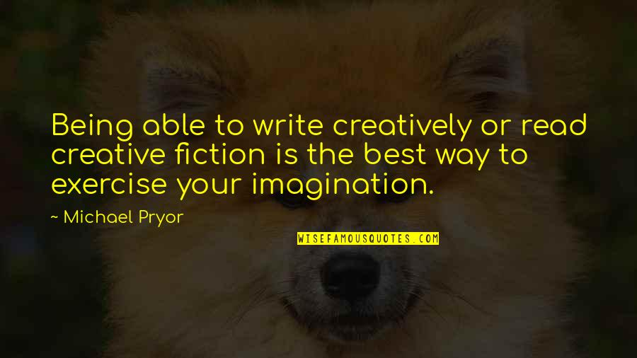 Pryor's Quotes By Michael Pryor: Being able to write creatively or read creative