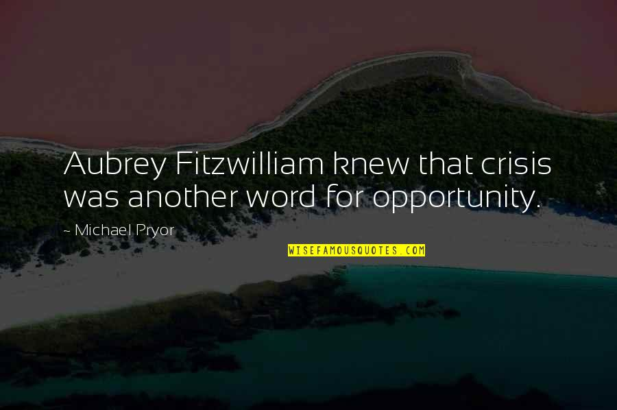 Pryor's Quotes By Michael Pryor: Aubrey Fitzwilliam knew that crisis was another word