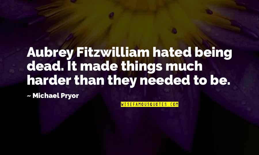 Pryor's Quotes By Michael Pryor: Aubrey Fitzwilliam hated being dead. It made things