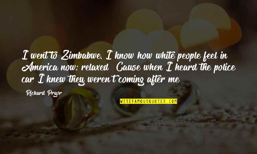 Pryor's Quotes By Richard Pryor: I went to Zimbabwe. I know how white