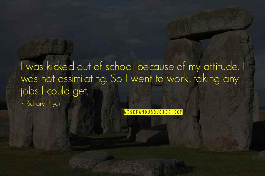 Pryor's Quotes By Richard Pryor: I was kicked out of school because of