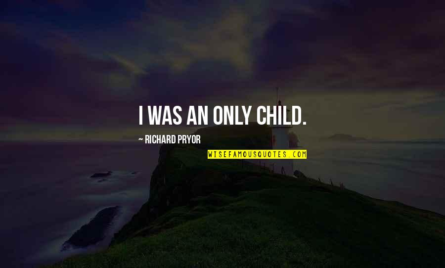 Pryor's Quotes By Richard Pryor: I was an only child.