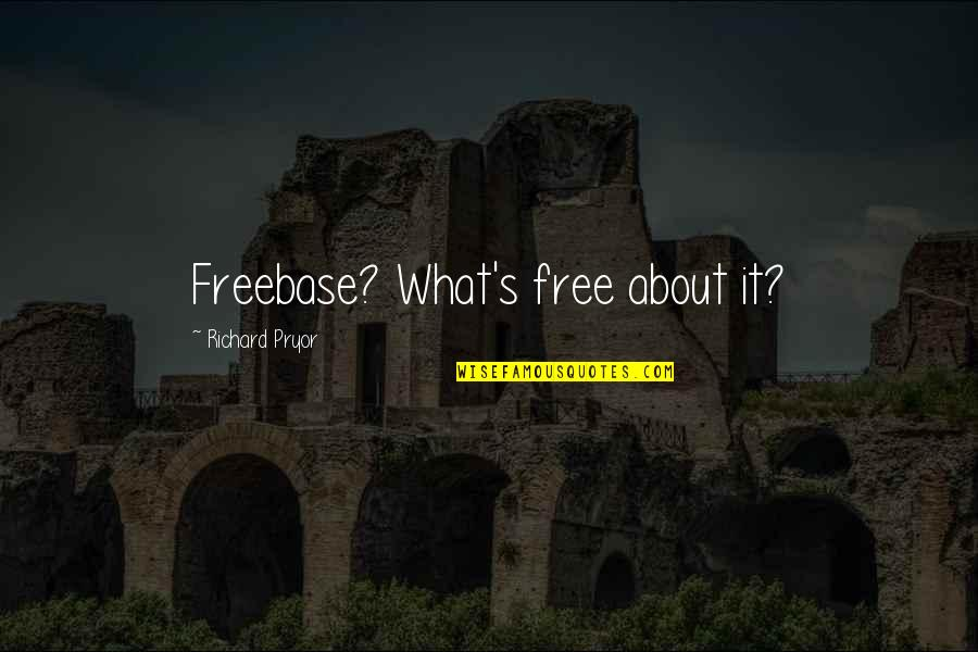 Pryor's Quotes By Richard Pryor: Freebase? What's free about it?