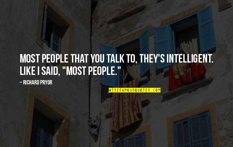 Pryor's Quotes By Richard Pryor: Most people that you talk to, they's intelligent.
