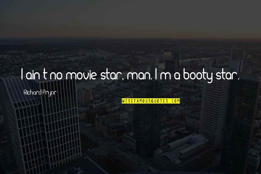 Pryor's Quotes By Richard Pryor: I ain't no movie star, man. I'm a