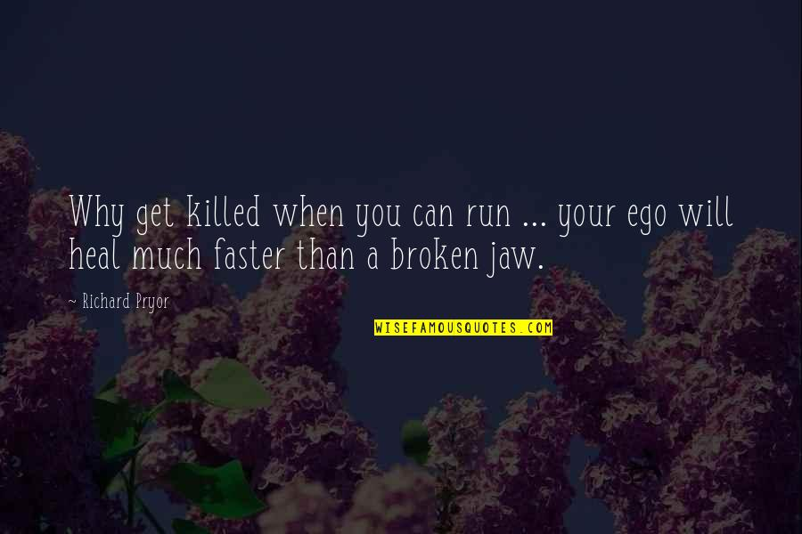 Pryor's Quotes By Richard Pryor: Why get killed when you can run ...